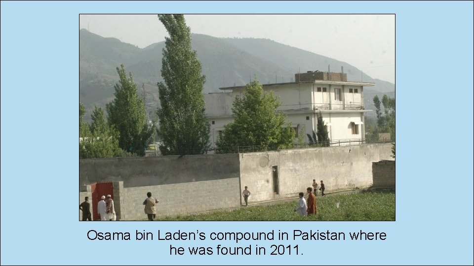 Osama bin Laden's compound in Pakistan where he was found in 2011.