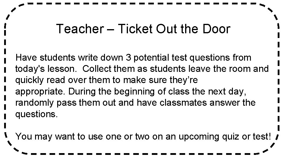 Teacher – Ticket Out the Door Have students write down 3 potential test questions