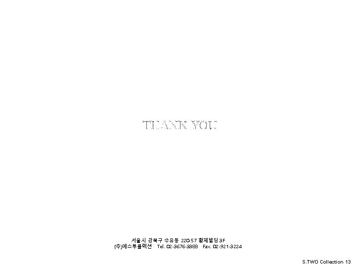 S. TWO Collation THANK YOU S. TWO Collation 서울시 강북구 수유동 220 -57 황제빌딩