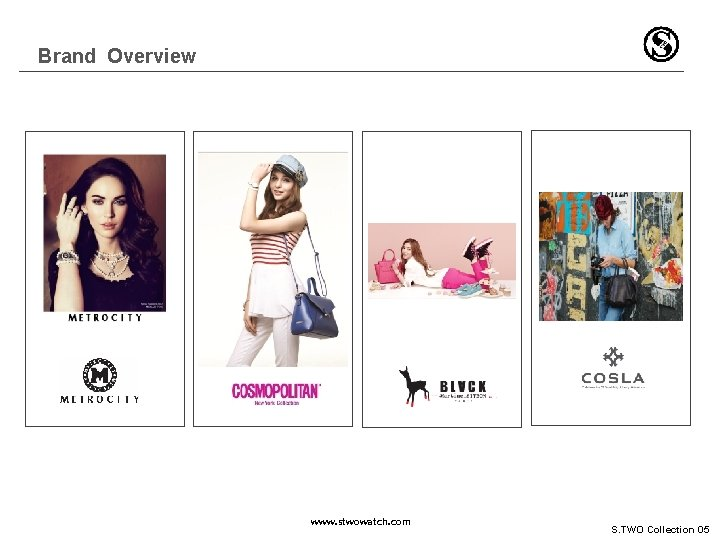 Brand Overview www. stwowatch. com S. TWO Collection 05