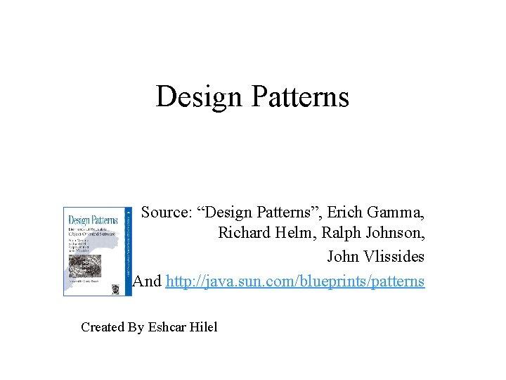 "Design Patterns Source: ""Design Patterns"", Erich Gamma, Richard Helm, Ralph Johnson, John Vlissides And"