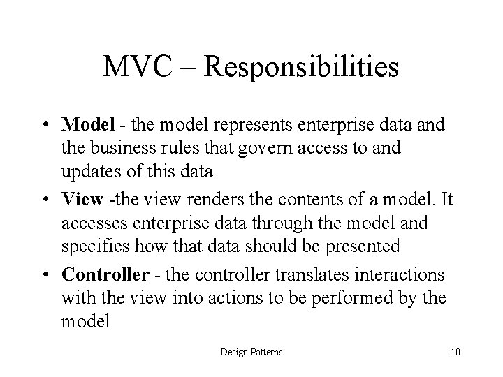 MVC – Responsibilities • Model - the model represents enterprise data and the business