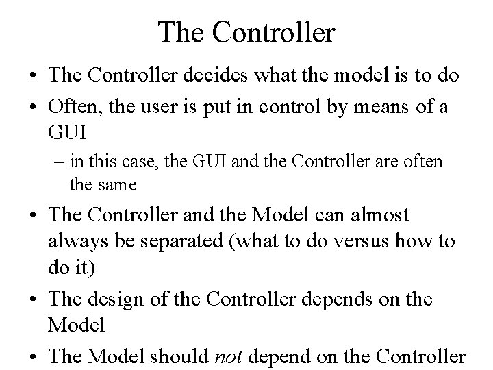 The Controller • The Controller decides what the model is to do • Often,