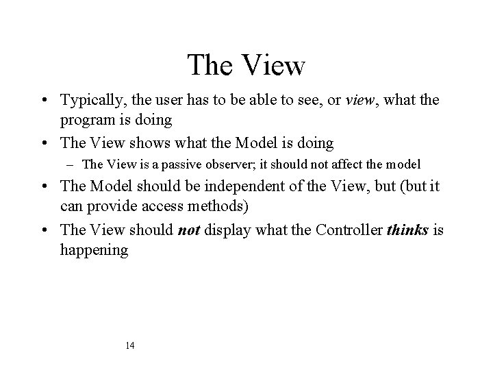 The View • Typically, the user has to be able to see, or view,