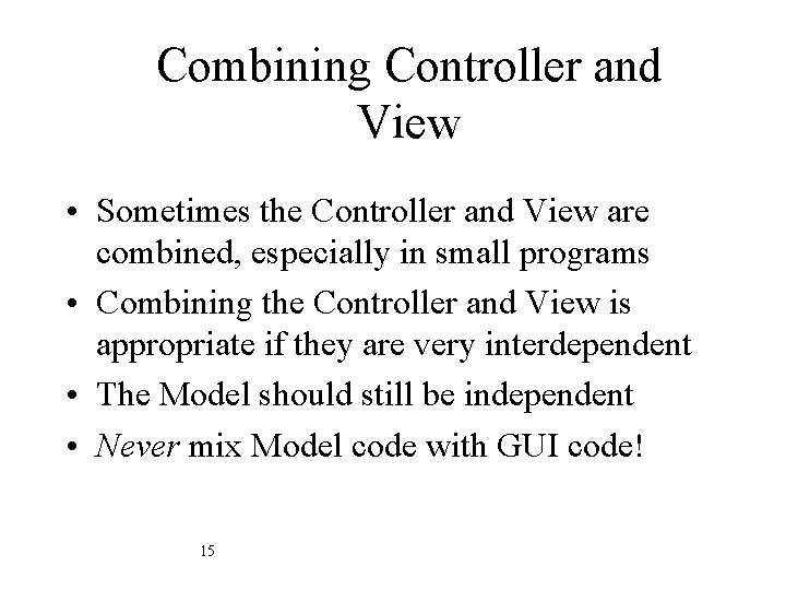Combining Controller and View • Sometimes the Controller and View are combined, especially in