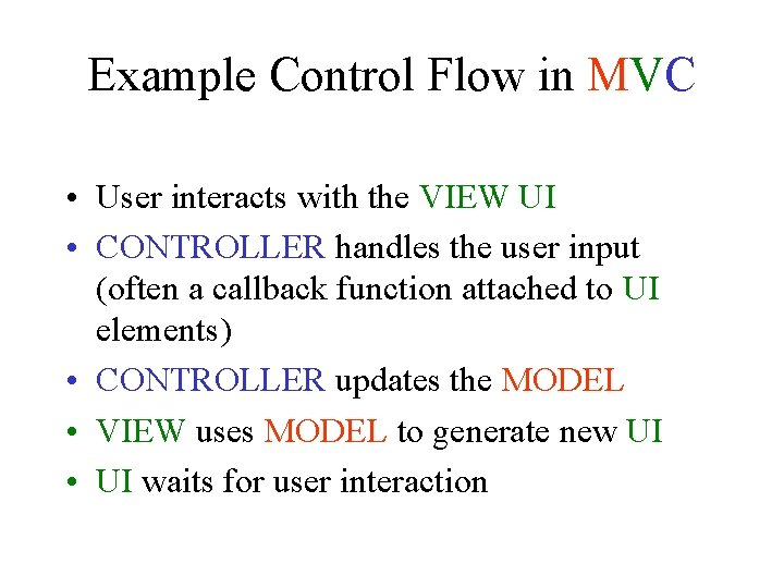 Example Control Flow in MVC • User interacts with the VIEW UI • CONTROLLER