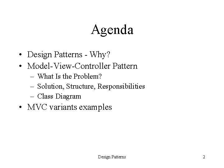 Agenda • Design Patterns - Why? • Model-View-Controller Pattern – What Is the Problem?