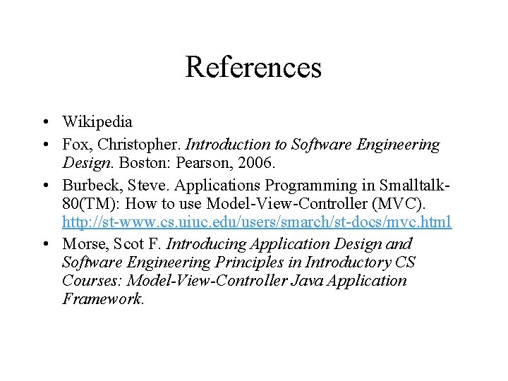 References • Wikipedia • Fox, Christopher. Introduction to Software Engineering Design. Boston: Pearson, 2006.