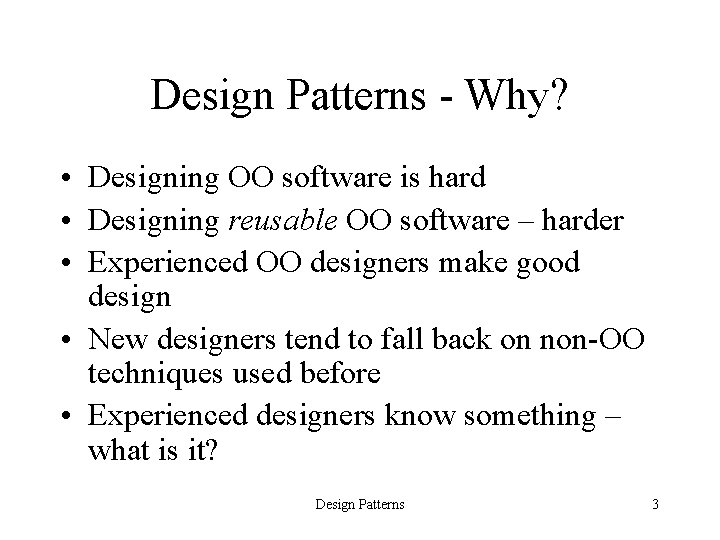 Design Patterns - Why? • Designing OO software is hard • Designing reusable OO