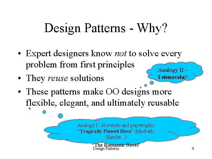 Design Patterns - Why? • Expert designers know not to solve every problem from