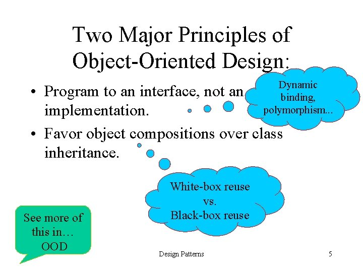 Two Major Principles of Object-Oriented Design: Dynamic binding, polymorphism. . . • Program to
