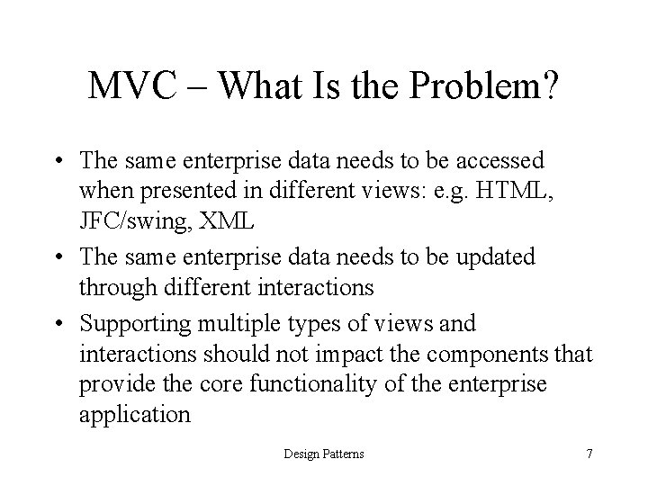 MVC – What Is the Problem? • The same enterprise data needs to be