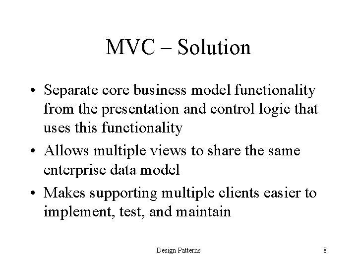 MVC – Solution • Separate core business model functionality from the presentation and control