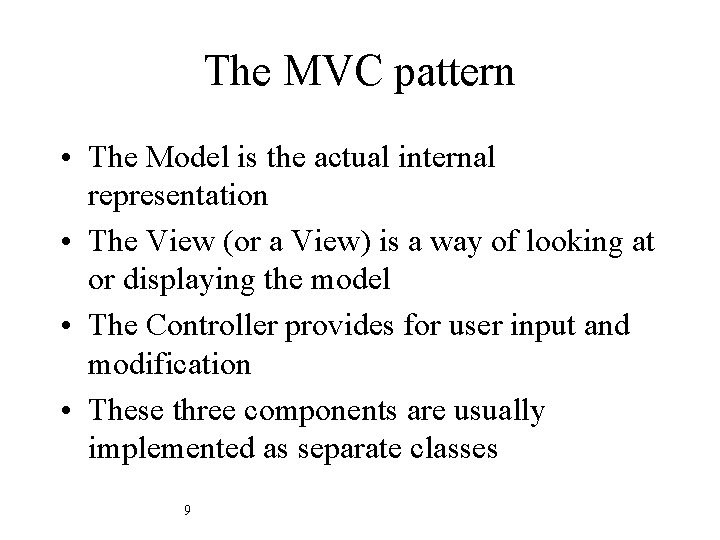 The MVC pattern • The Model is the actual internal representation • The View