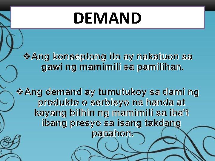 DEMAND v. Ang konseptong ito ay nakatuon sa gawi ng mamimili sa pamilihan. v.