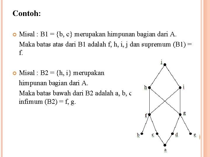 Contoh: Misal : B 1 = {b, c} merupakan himpunan bagian dari A. Maka