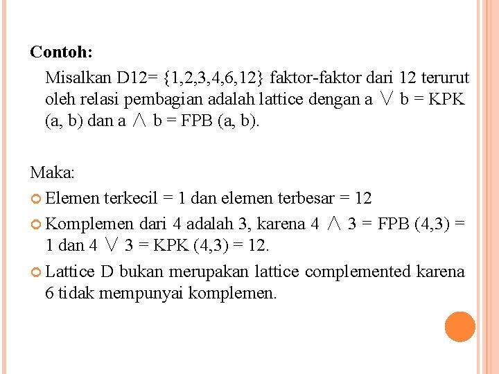 Contoh: Misalkan D 12= {1, 2, 3, 4, 6, 12} faktor-faktor dari 12 terurut