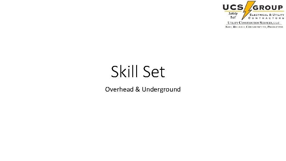 Skill Set Overhead & Underground