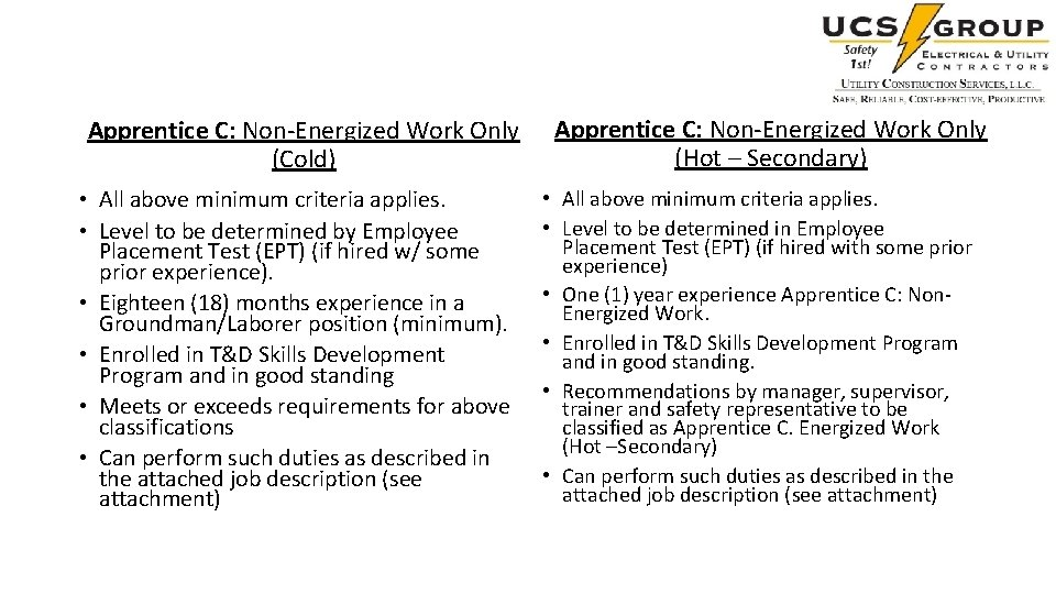 Apprentice C: Non-Energized Work Only (Cold) • All above minimum criteria applies. • Level