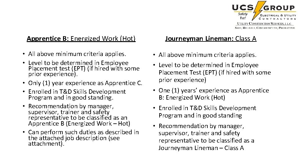 Apprentice B: Energized Work (Hot) • All above minimum criteria applies. • Level to