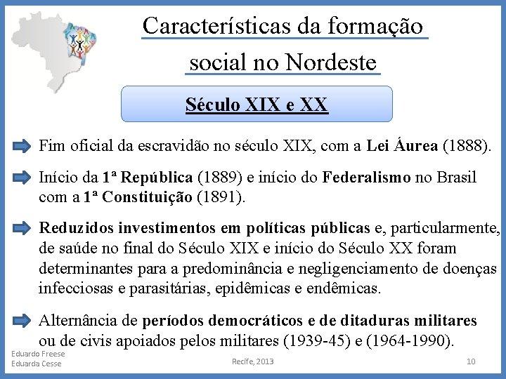 Características da formação social no Nordeste Século XIX e XX Fim oficial da escravidão