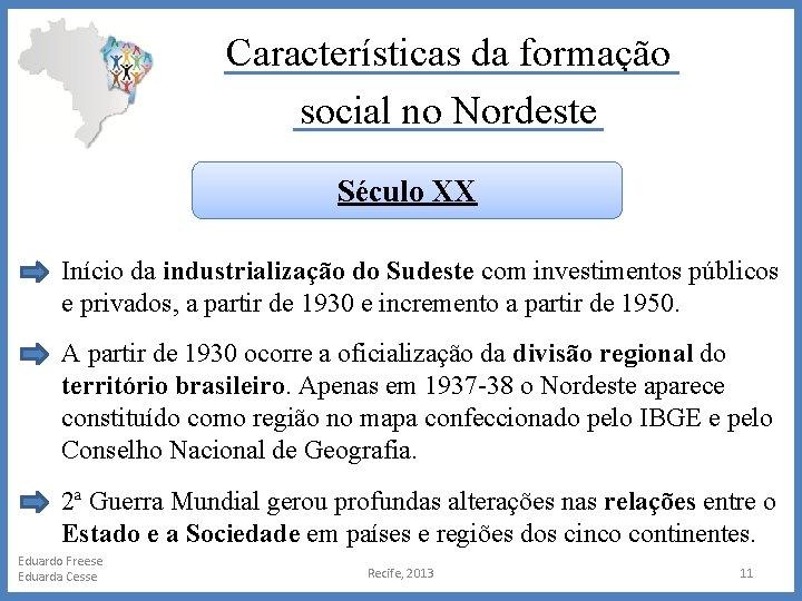 Características da formação social no Nordeste Século XX Início da industrialização do Sudeste com
