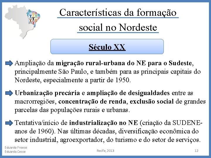 Características da formação social no Nordeste Século XX Ampliação da migração rural-urbana do NE