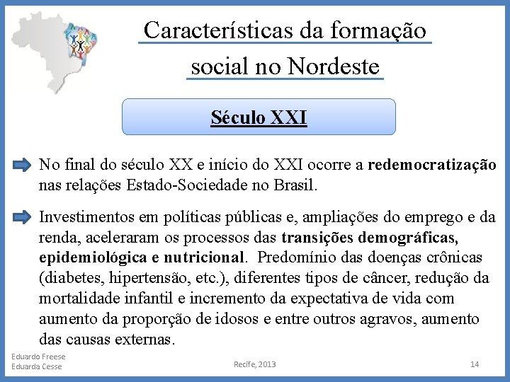Características da formação social no Nordeste Século XXI No final do século XX e