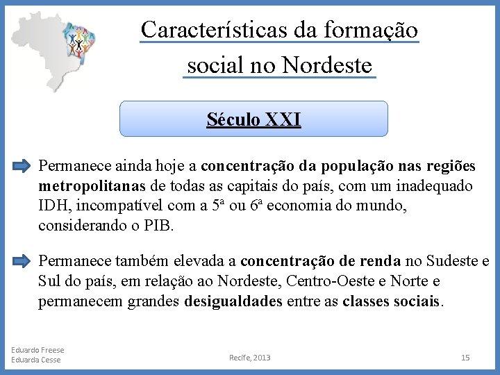 Características da formação social no Nordeste Século XXI Permanece ainda hoje a concentração da