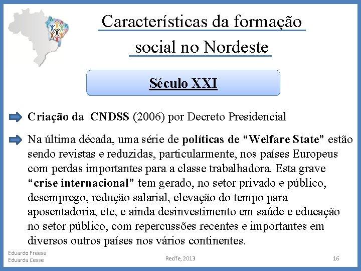 Características da formação social no Nordeste Século XXI Criação da CNDSS (2006) por Decreto
