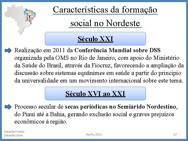 Características da formação social no Nordeste Século XXI Realização em 2011 da Conferência Mundial