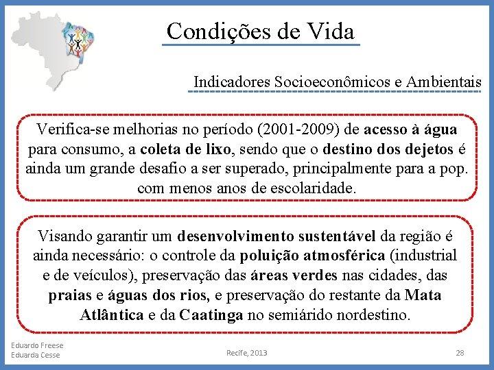 Condições de Vida Indicadores Socioeconômicos e Ambientais Verifica-se melhorias no período (2001 -2009) de