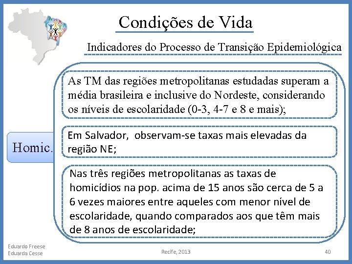 Condições de Vida Indicadores do Processo de Transição Epidemiológica As TM das regiões metropolitanas