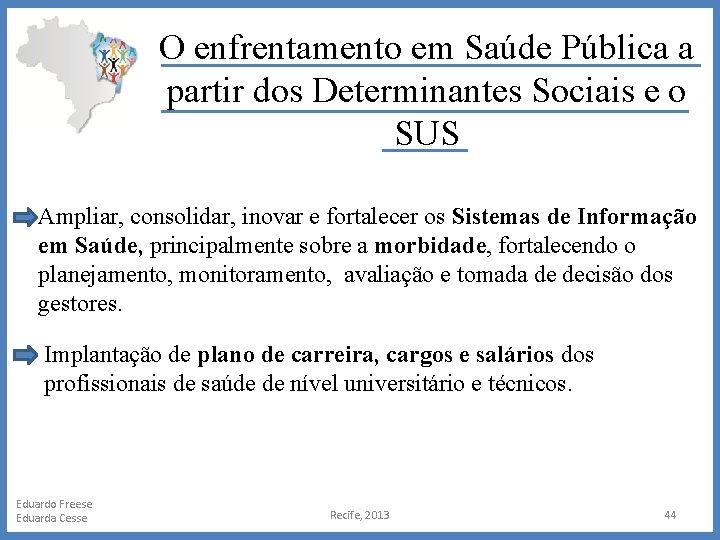 O enfrentamento em Saúde Pública a partir dos Determinantes Sociais e o SUS Ampliar,