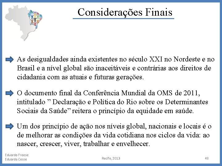 Considerações Finais As desigualdades ainda existentes no século XXI no Nordeste e no Brasil