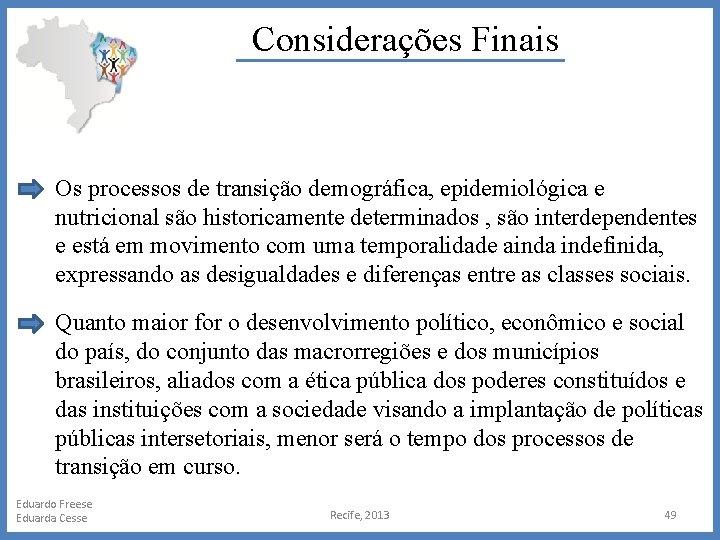 Considerações Finais Os processos de transição demográfica, epidemiológica e nutricional são historicamente determinados ,