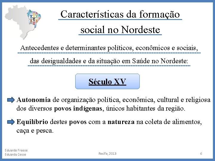 Características da formação social no Nordeste Antecedentes e determinantes políticos, econômicos e sociais, das