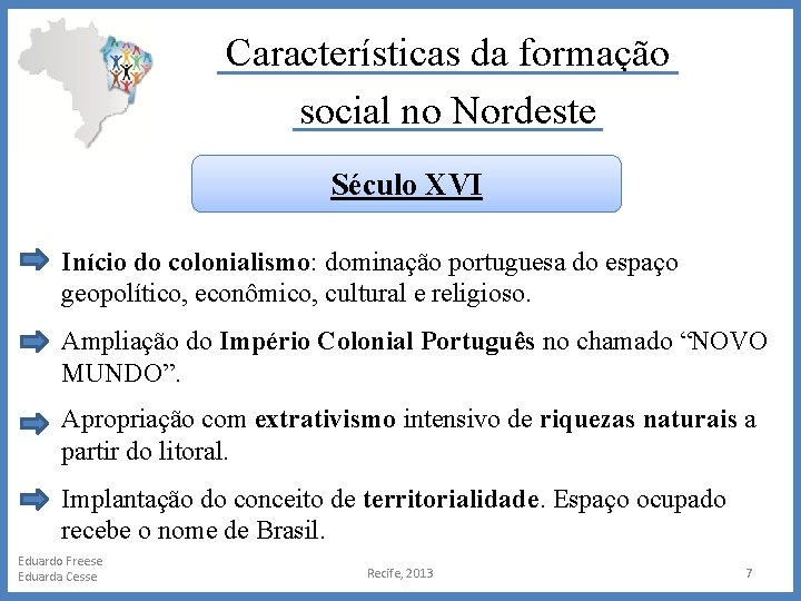 Características da formação social no Nordeste Século XVI Início do colonialismo: dominação portuguesa do