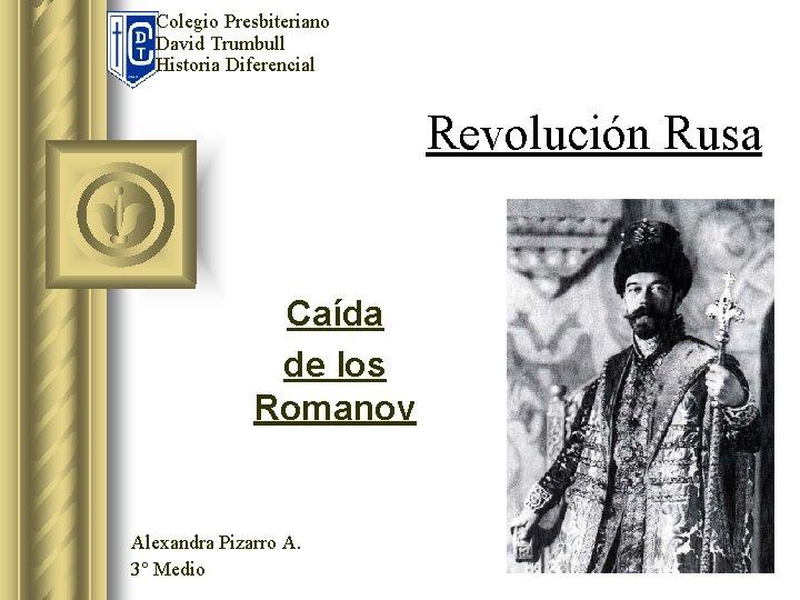 Colegio Presbiteriano David Trumbull Historia Diferencial Revolución Rusa Caída de los Romanov Alexandra Pizarro
