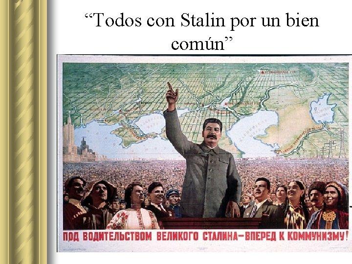 """""""Todos con Stalin por un bien común"""""""
