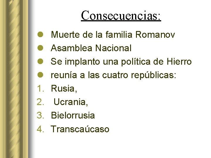 Consecuencias: l l 1. 2. 3. 4. Muerte de la familia Romanov Asamblea Nacional