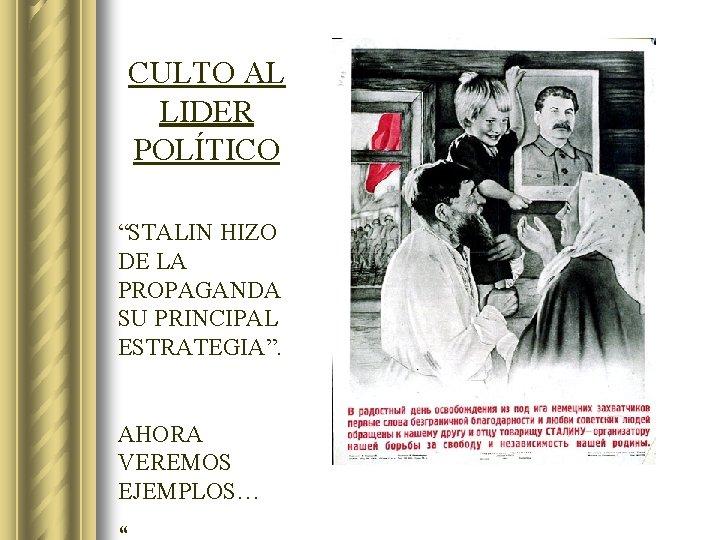 """CULTO AL LIDER POLÍTICO """"STALIN HIZO DE LA PROPAGANDA SU PRINCIPAL ESTRATEGIA"""". AHORA VEREMOS"""