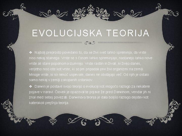 EVOLUCIJSKA TEORIJA v Najbolj preprosto povedano to, da se živi svet lahko spreminja, da