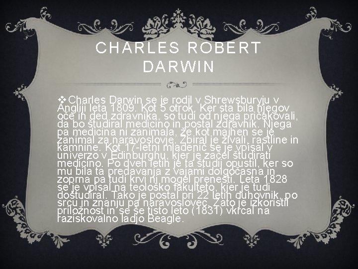 CHARLES ROBERT DARWIN v Charles Darwin se je rodil v Shrewsburyju v Angliji leta