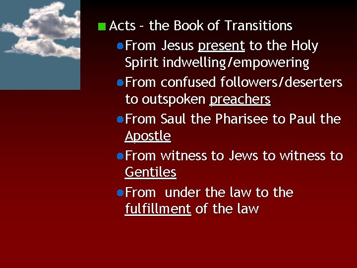 Acts – the Book of Transitions From Jesus present to the Holy Spirit indwelling/empowering
