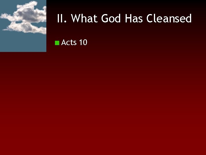 II. What God Has Cleansed Acts 10