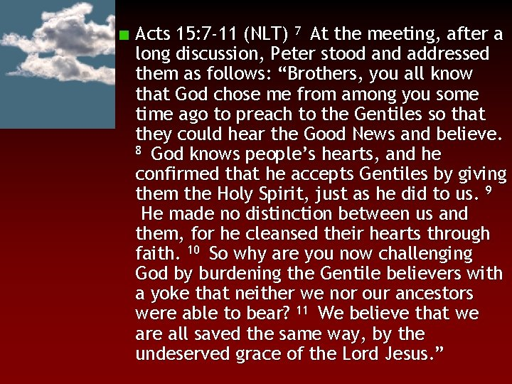 Acts 15: 7 -11 (NLT) 7 At the meeting, after a long discussion, Peter