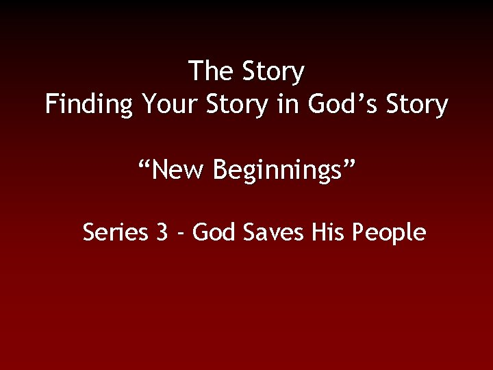 """The Story Finding Your Story in God's Story """"New Beginnings"""" Series 3 - God"""