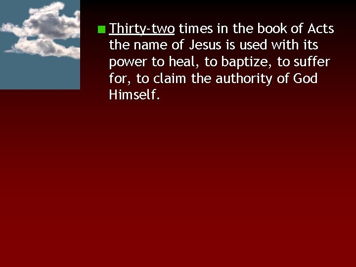 Thirty-two times in the book of Acts the name of Jesus is used with
