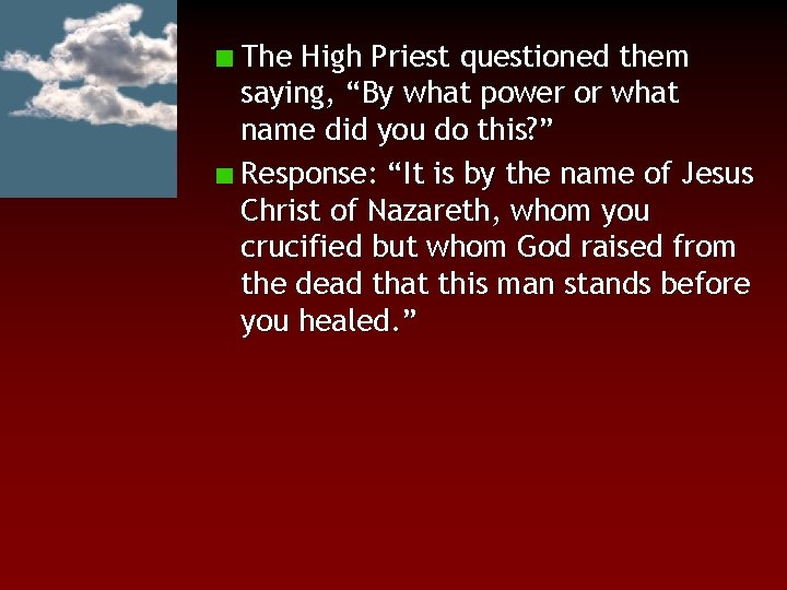 """The High Priest questioned them saying, """"By what power or what name did you"""